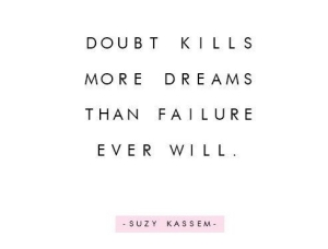 doubt-kills-more-dreams-than-failure-ever-will_daily-inspiration